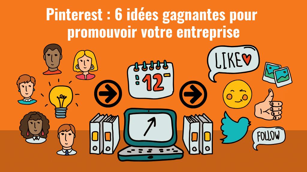 Pinterest : 6 idées gagnantes pour promouvoir votre entreprise