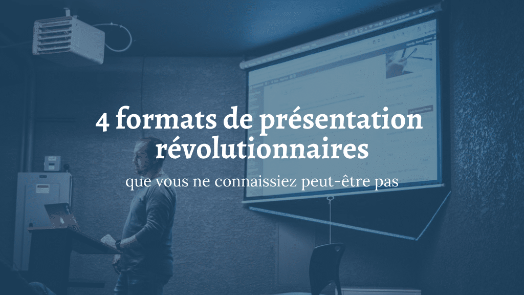 4 formats de présentation révolutionnaires (que vous ne connaissiez peut-être pas)