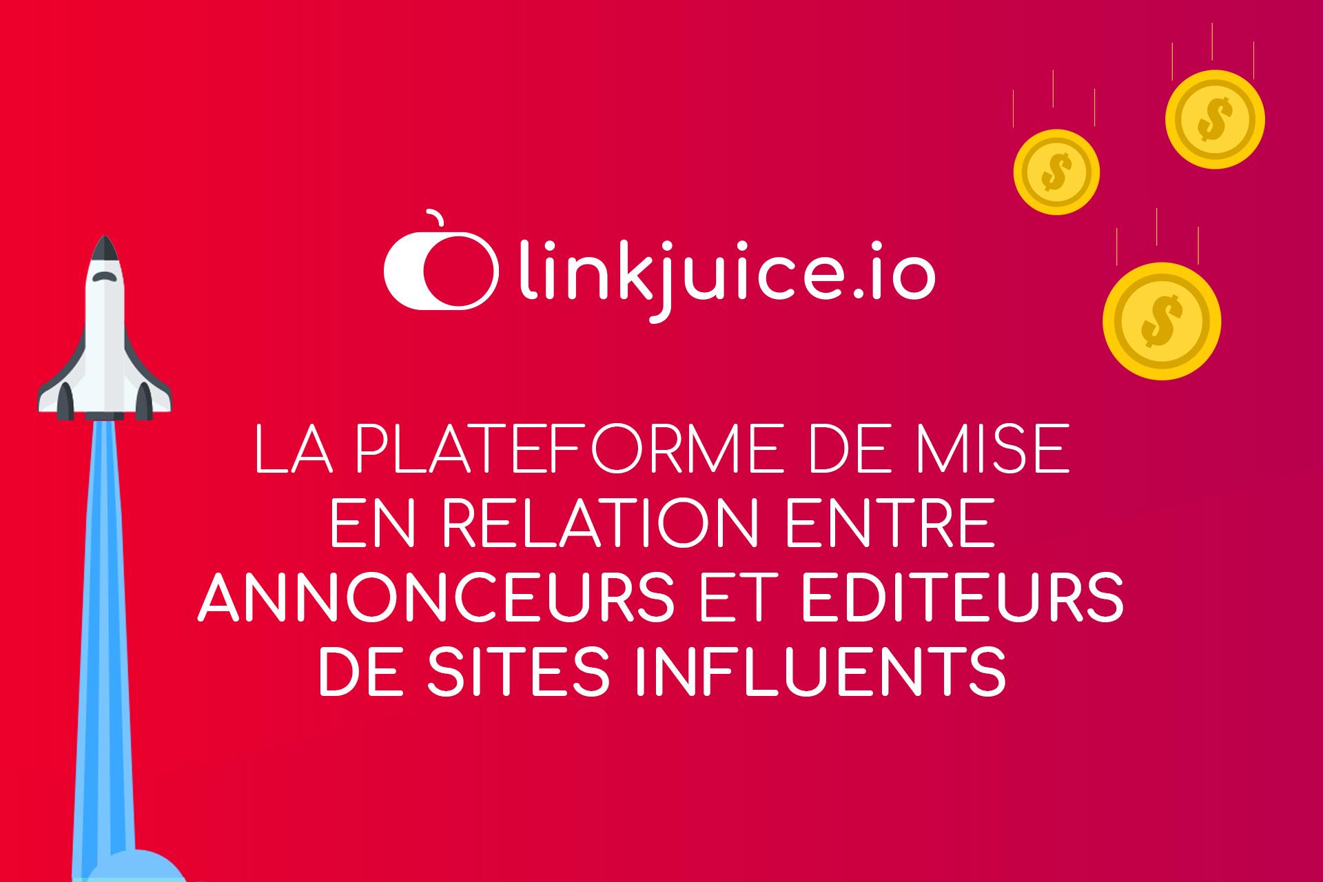 Avec LinkJuice.io, annonceurs et sites influents trouvent leur bonheur grâce aux articles sponsorisés!